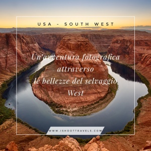 Usa - South West. Un'avventura fotografica attraverso le bellezze del selvaggio West. www.ishoottravels.com