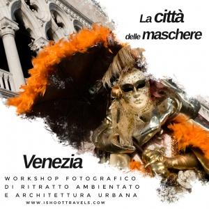 Venezia - La città delle maschere. Workshop fotografico di ritratto ambientato e architettura urbana. www.ishoottravels.com